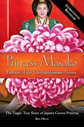Princess Masako - Princess of the Chrysanthemum Throne - the tragic true Story of Japan's Crown P...