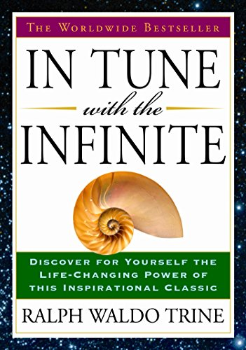 In Tune with the Infinite: The Worldwide: Ralph Waldo Trine