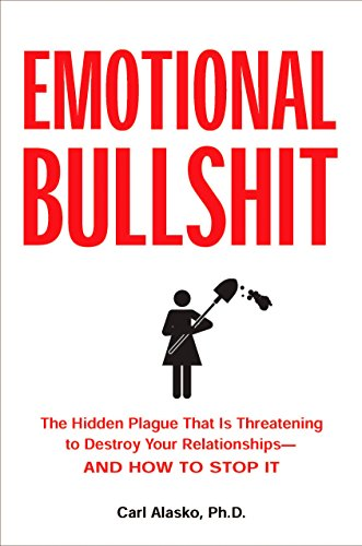 9781585426669: Emotional Bullshit: The Hidden Plague that Is Threatening to Destroy Your Relationships-and How to S top It