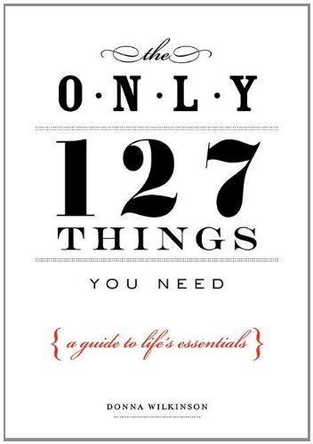 9781585426812: The Only 127 Things You Need: A Guide To Life's Essentials