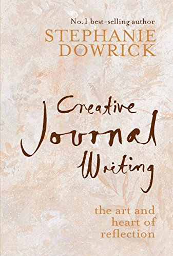 Creative Journal Writing: The Art and Heart of Reflection: Dowrick, Stephanie