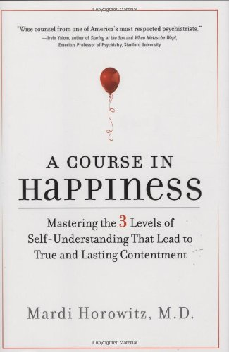 9781585426942: A Course in Happiness: Mastering the 3 Levels of Self-Understanding That Lead to True and Lasting Contentment