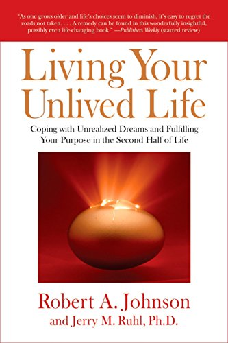 9781585426997: Living Your Unlived Life: Coping with Unrealized Dreams and Fulfilling Your Purpose in TheSecond Half of Life