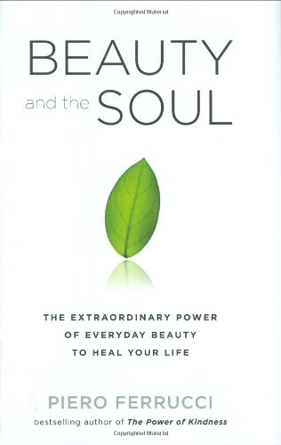 9781585427079: Beauty and the Soul: The Extraordinary Power of Everyday Beauty to Heal Your Life