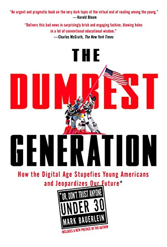 9781585427123: The Dumbest Generation: How the Digital Age Stupefies Young Americans and Jeopardizes Our Future(Or, Don 't Trust Anyone Under 30)