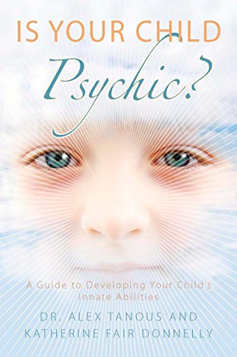 Is Your Child Psychic?: A Guide to Developing Your Child's Innate Abilities (1585427381) by Alex Tanous; Katherine Fair Donnelly