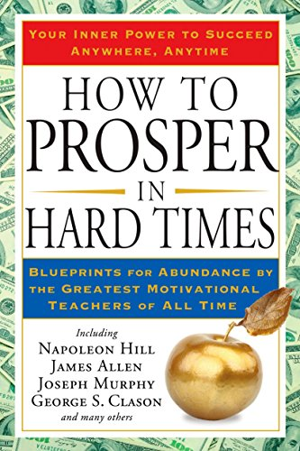 9781585427550: How to Prosper in Hard Times: Blueprints for Abundance by the Greatest Motivational Teachers of All Time