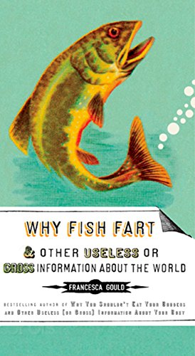 9781585427574: Why Fish Fart and Other Useless Or Gross Information About the World
