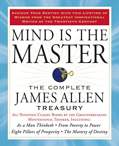 9781585427697: Mind is the Master: The Complete James Allen Treasury