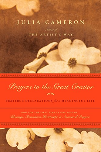 Prayers to the Great Creator: Prayers and Declarations for a Meaningful Life: Cameron, Julia