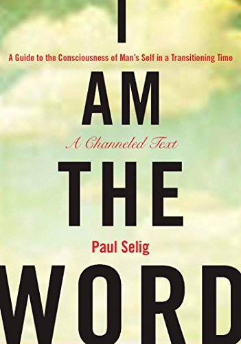 I Am the Word: A Guide to the Consciousness of Man's Self in a Transitioning Time (Mastery Trilog...