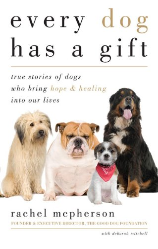 9781585427956: Every Dog Has a Gift: True Stories of Dogs Who Bring Hope & Healing into Our Lives