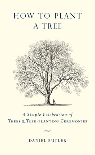 How to Plant a Tree: A Simple Celebration of Trees and Tree-Planting Ceremonies (1585427969) by Daniel Butler