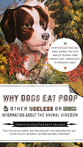 Why Dogs Eat Poop, and Other Useless: Gould, Francesca