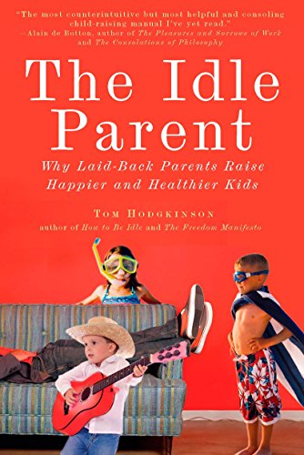 9781585428007: The Idle Parent: Why Laid-Back Parents Raise Happier and Healthier Kids