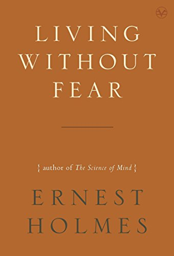 Living Without Fear: Ernest Holmes