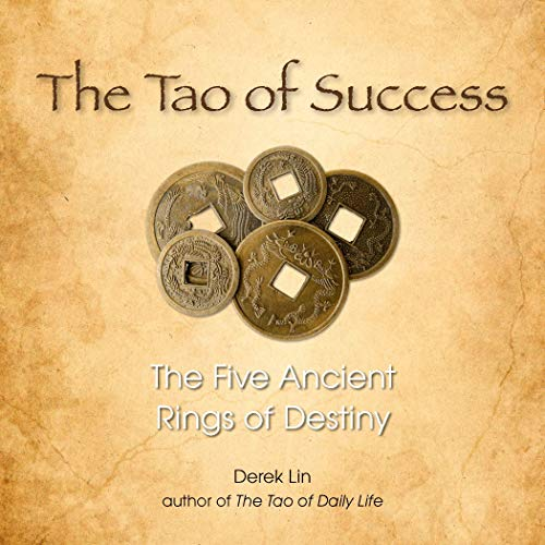 The Tao of Success: The Five Ancient Rings of Destiny: Derek Lin