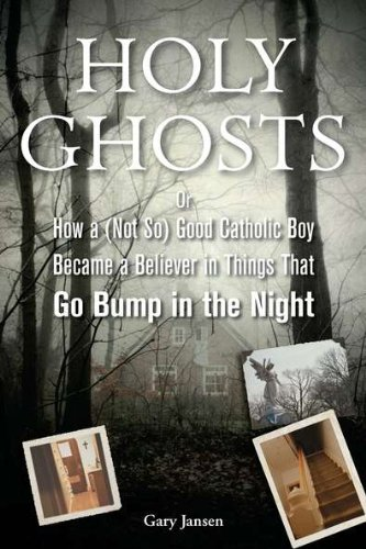 9781585428199: Holy Ghosts: Or, How a (Not So) Good Catholic Boy Became a Believer in Things That Go Bump in the Night