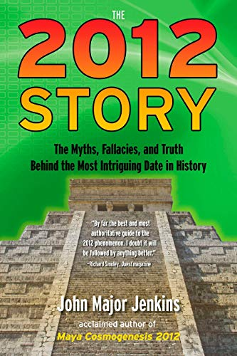 The 2012 Story: The Myths, Fallacies, and Truth Behind the Most Intriguing Date in History: Jenkins...