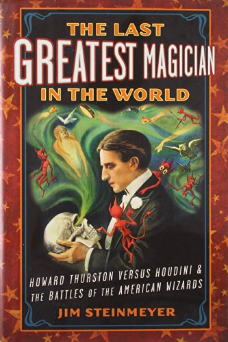 9781585428458: The Last Greatest Magician in the World: Howard Thurston versus Houdini & the Battles of the American Wizards
