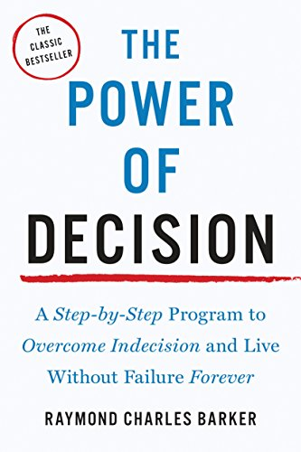 The Power of Decision: A Step-By-Step Program: Barker, Raymond Charles