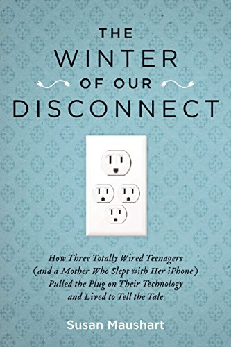 9781585428557: The Winter of Our Disconnect: How Three Totally Wired Teenagers (and a Mother Who Slept with Her iPhone) Pulled the Plug on Their Technology and Liv