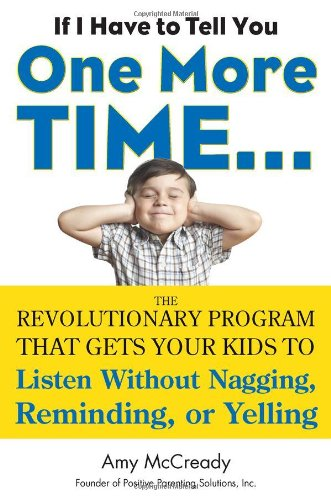 9781585428649: If I Have to Tell You One More Time. . .: The Revolutionary Program That Gets Your Kids To Listen Without Nagging, Reminding, or Yelling
