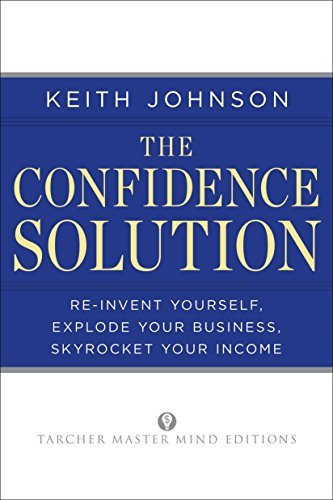 9781585428656: Confidence Solution: Re-Invent Yourself, Explode Your Business, Skyrocket Your Income (Tarcher Master Mind Editions)