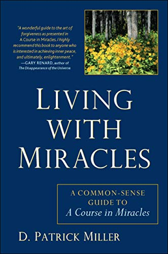 Living with Miracles: A Common-Sense Guide to A Course In Miracles: D. Patrick Miller