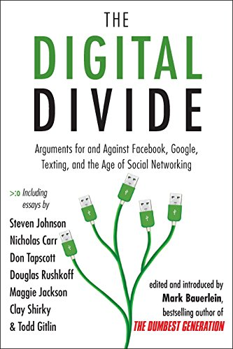 The Digital Divide: Arguments for and Against Facebook, Google, Texting, and the Age of Social ...