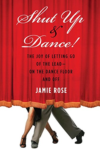 9781585428892: Shut Up and Dance!: The Joy of Letting Go of the Lead-On the Dance Floor and Off