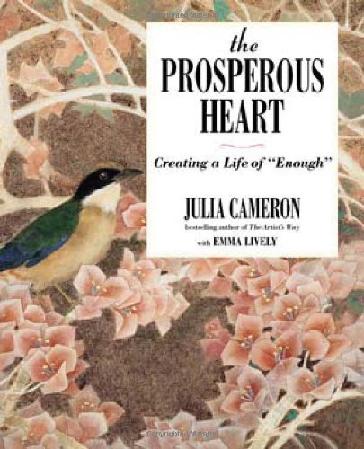 """The Prosperous Heart: Creating a Life of """"Enough"""" (1585428973) by Cameron, Julia; Lively, Emma"""