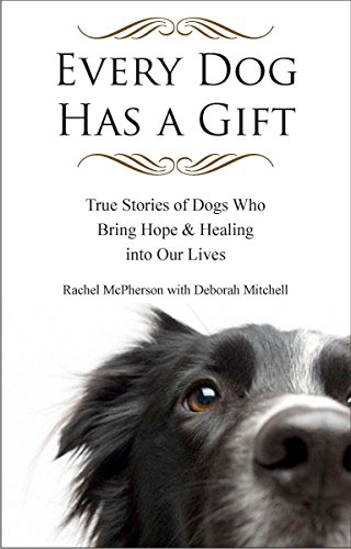 9781585428991: Every Dog Has a Gift: True Stories of Dogs Who Bring Hope & Healing into Our Lives