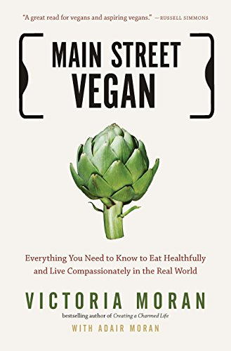 9781585429332: Main Street Vegan: Everything You Need to Know to Eat Healthfully and Live Compassionately in the Real World