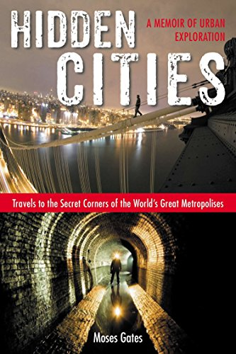 Hidden Cities: Travels to the Secret Corners of the World's Great Metropolises - A Memoir of ...