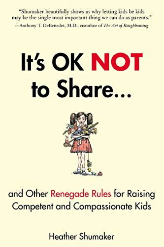 9781585429363: It's OK Not to Share and Other Renegade Rules for Raising Competent and Compassionate Kids