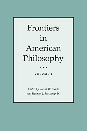 Frontiers in American Philosophy: Volume I: Burch, Robert W.; Saatkamp, Herman J.