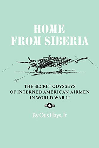9781585440108: Home from Siberia: The Secret Odysseys of Interned American Airmen in World War II
