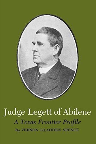 Judge Legett of Abilene: A Texas Frontier: Spence, Vernon Gladden