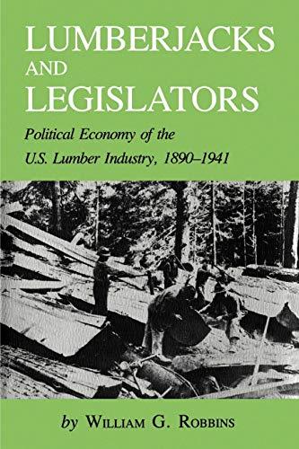 9781585440252: Lumberjacks & Legislators: Political Economy of the U. S. Lumber Industry, 1890-1941