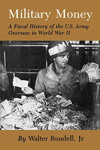 9781585440313: Military Money: A Fiscal History of the U.S. Army Overseas in World War II