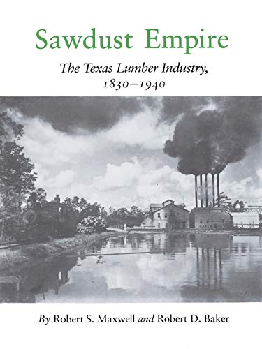 9781585440597: Sawdust Empire: The Texas Lumber Industry, 1830-1940