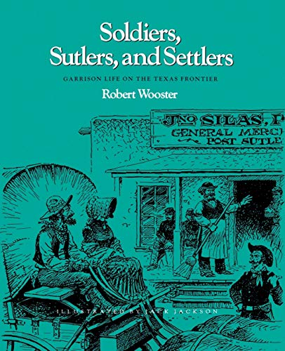 9781585440641: Soldiers, Sutlers, And Settlers: Garrison Life On The Texas Frontier (Clayton Wheat Williams Texas Life (Paperback))