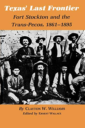 Texas' Last Frontier: Fort Stockton and the Trans-Pecos, 1861-1895 (Centennial Series of the ...