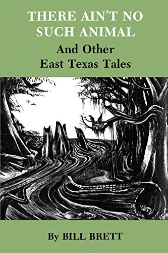 9781585440733: There Ain't No Such Animal and Other East Texas Tales
