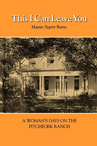 9781585440757: This I Can Leave You: A Woman's Days on the Pitchfork Ranch (Centennial Series of the Association of Former Students, Texas A&M University)