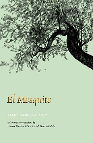 El Mesquite: A Story of the Early: Elena Zamora O'Shea,