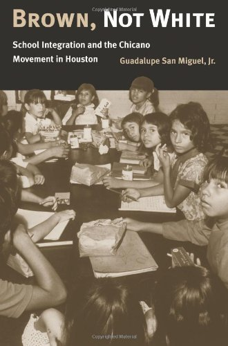 9781585441150: Brown, Not White: School Integration and the Chicano Movement in Houston (University of Houston Series in Mexican American Studies)
