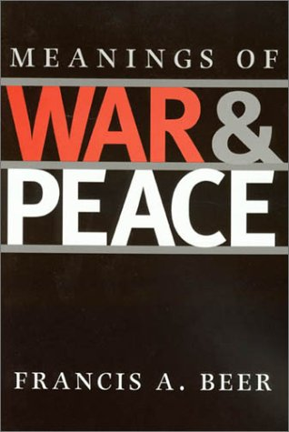 Meanings of War and Peace (Presidential Rhetoric: Francis A. Beer