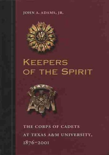 9781585441273: Keepers of the Spirit: The Corp of Cadets at Texas A&M University, 1876-2001 (Centennial Series of the Association of Former Students, Texas A&m University, 89)